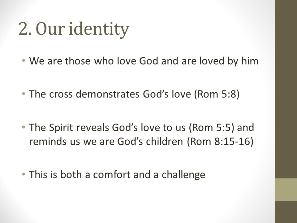 2. Our identity We are those who love God and are loved by him