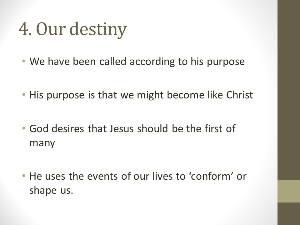 4. Our destiny We have been called according to his purpose