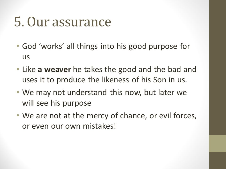 5. Our assurance God 'works' all things into his good purpose for us