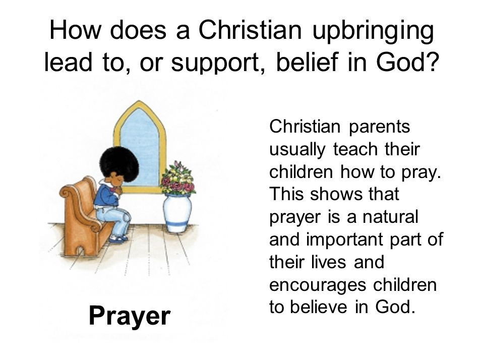 How does a Christian upbringing lead to, or support, belief in God