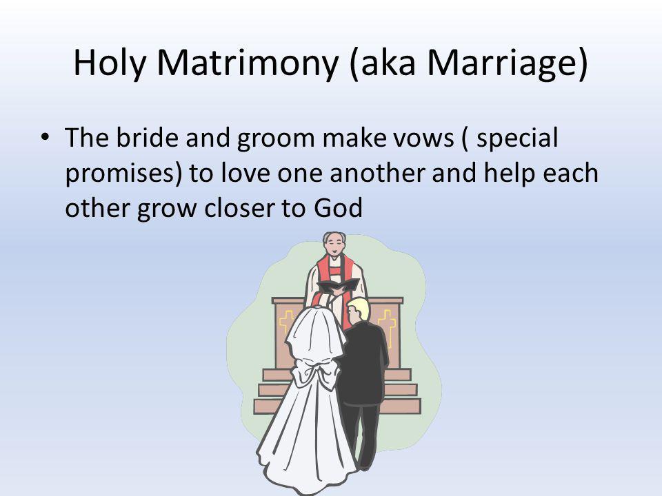 Holy Matrimony (aka Marriage)