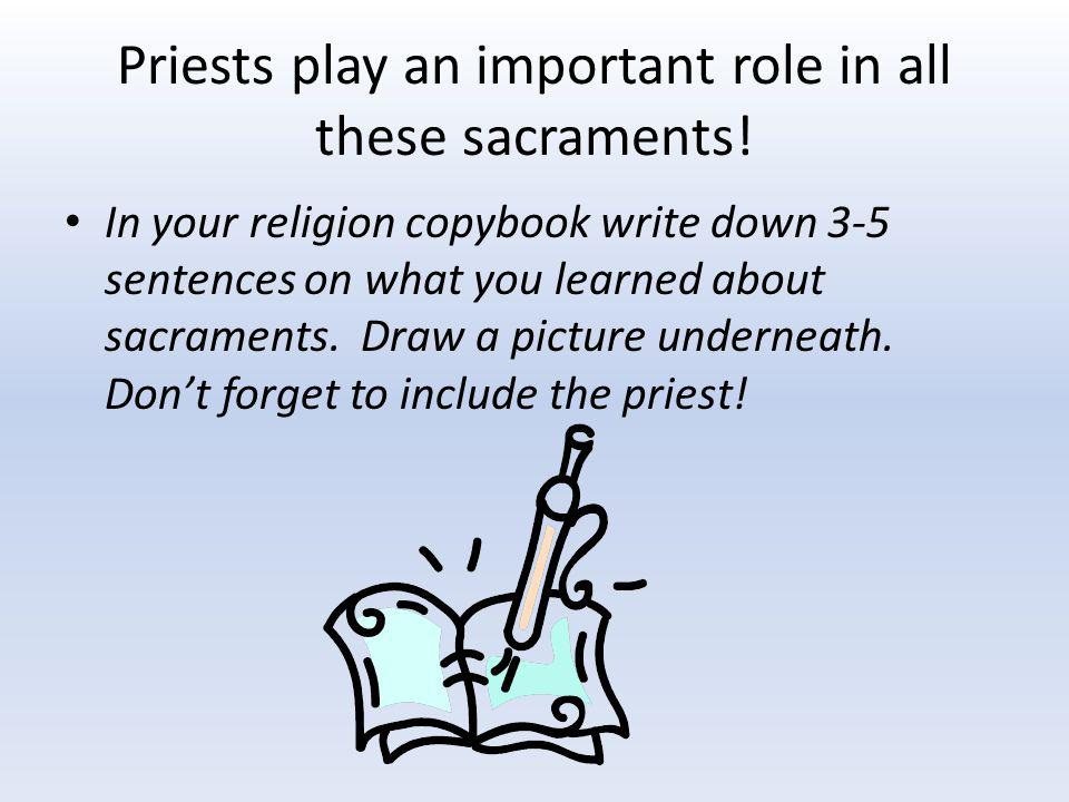 Priests play an important role in all these sacraments!