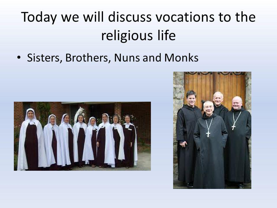Today we will discuss vocations to the religious life