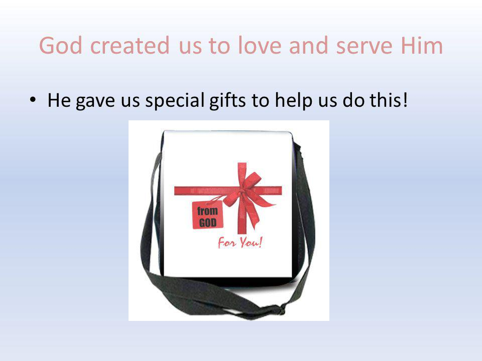 God created us to love and serve Him