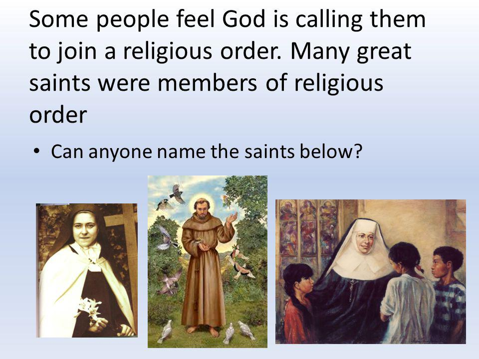 Some people feel God is calling them to join a religious order