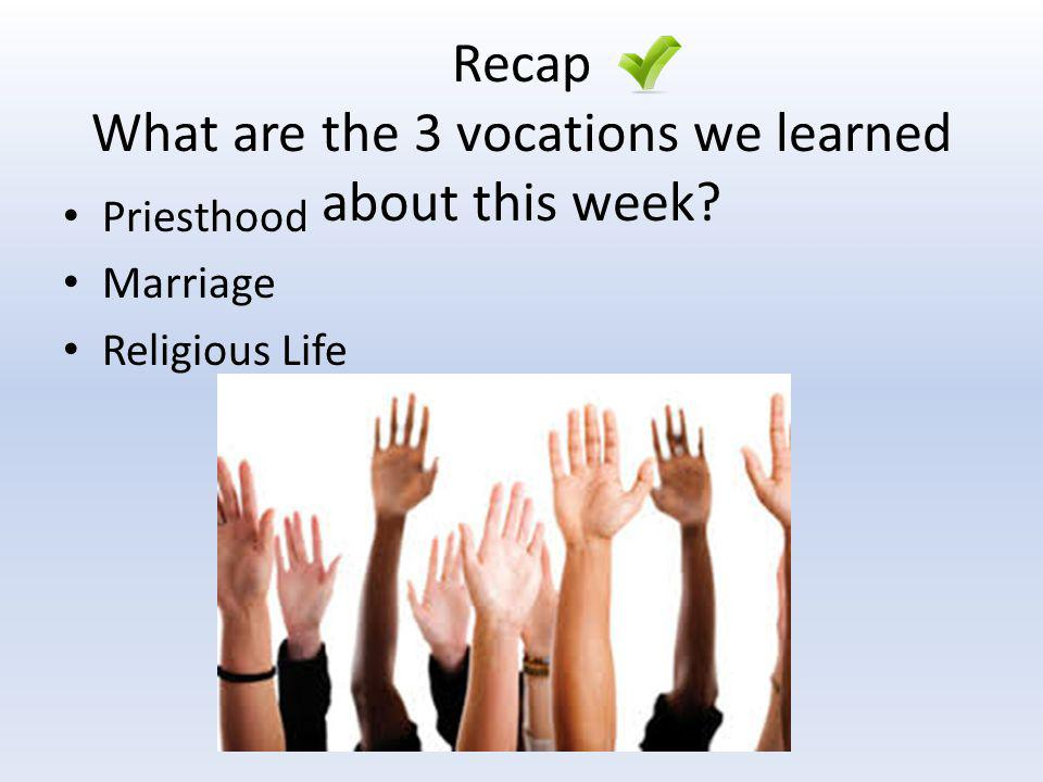 Recap What are the 3 vocations we learned about this week