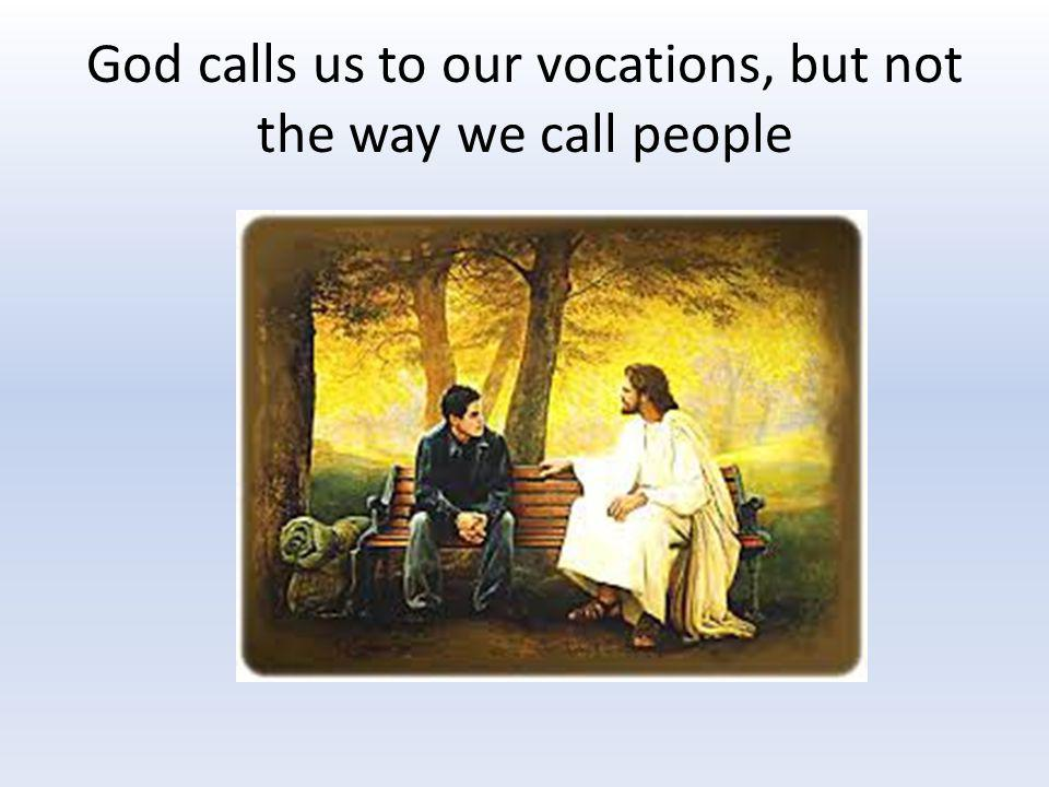 God calls us to our vocations, but not the way we call people