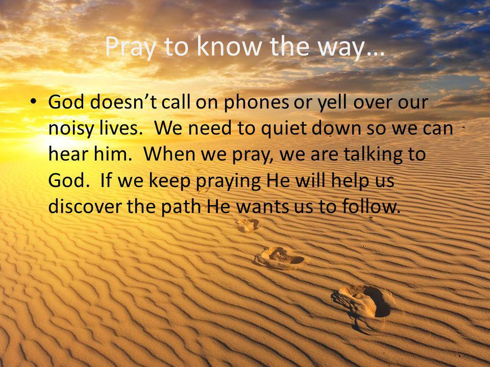 Pray to know the way…