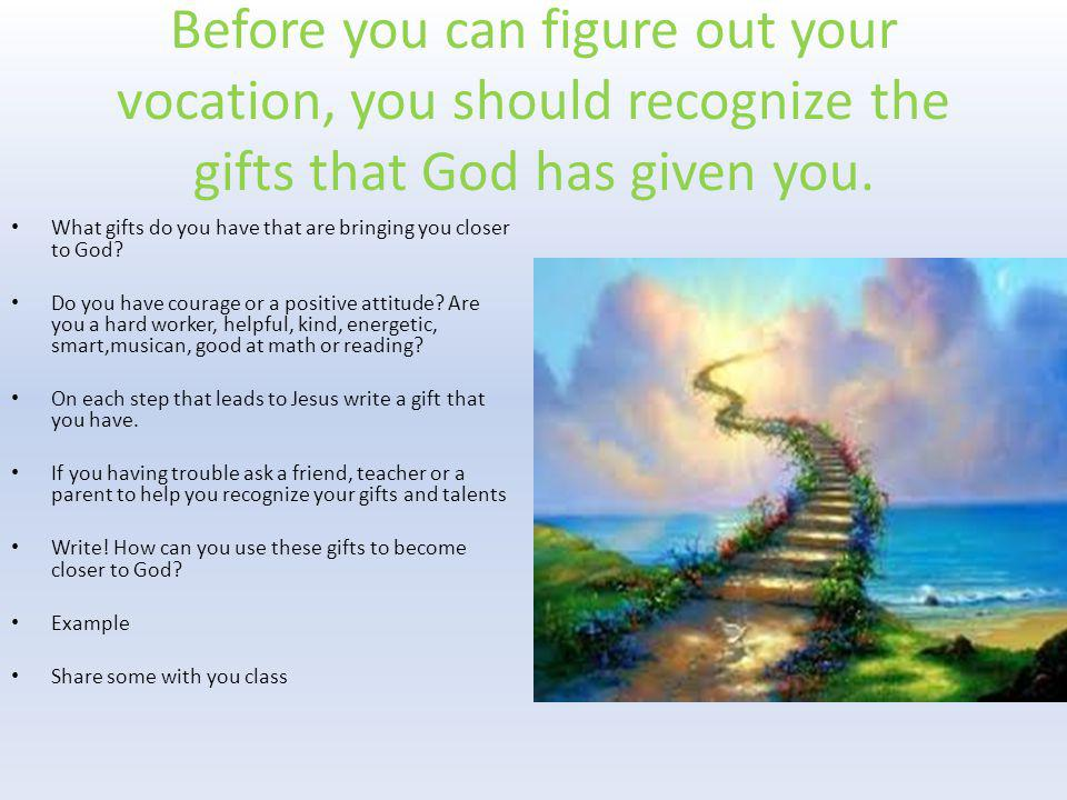 Before you can figure out your vocation, you should recognize the gifts that God has given you.