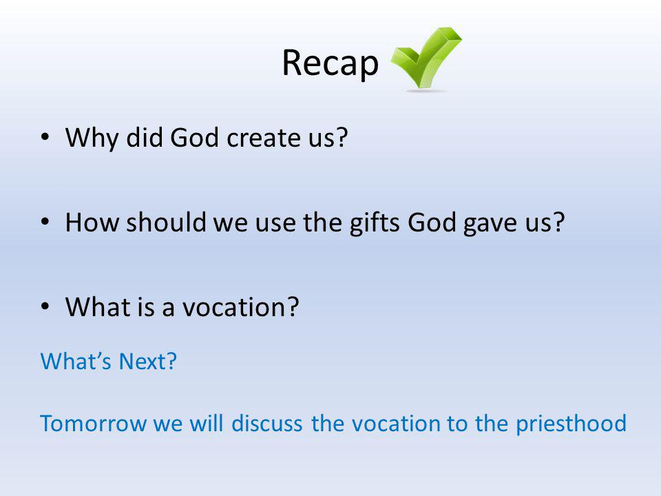 Recap Why did God create us How should we use the gifts God gave us