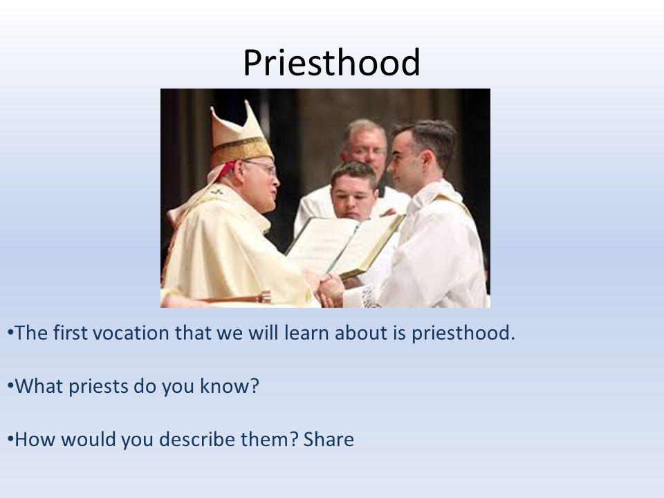 Priesthood The first vocation that we will learn about is priesthood.