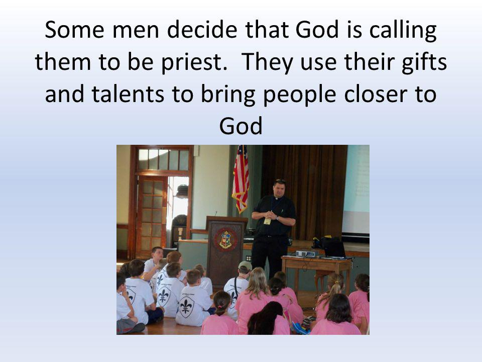 Some men decide that God is calling them to be priest