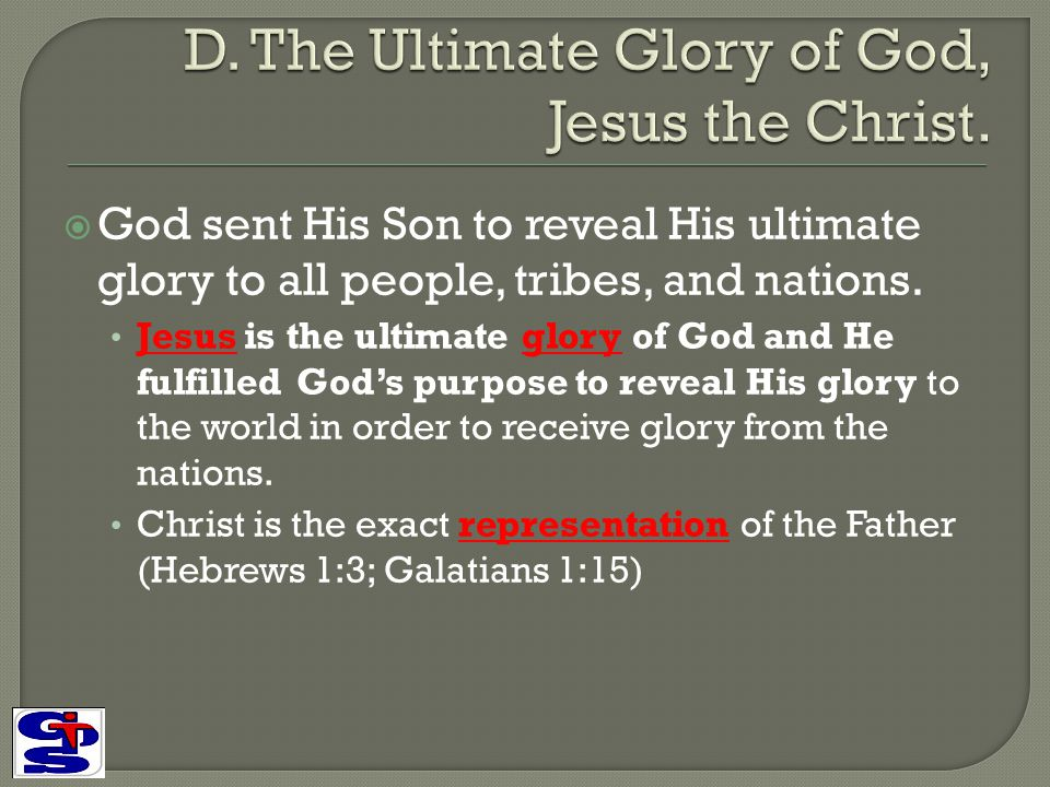 D. The Ultimate Glory of God, Jesus the Christ.