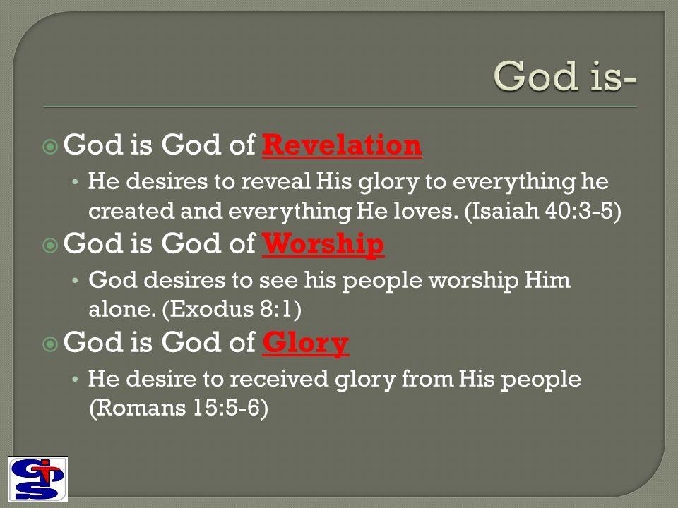 God is- God is God of Revelation God is God of Worship