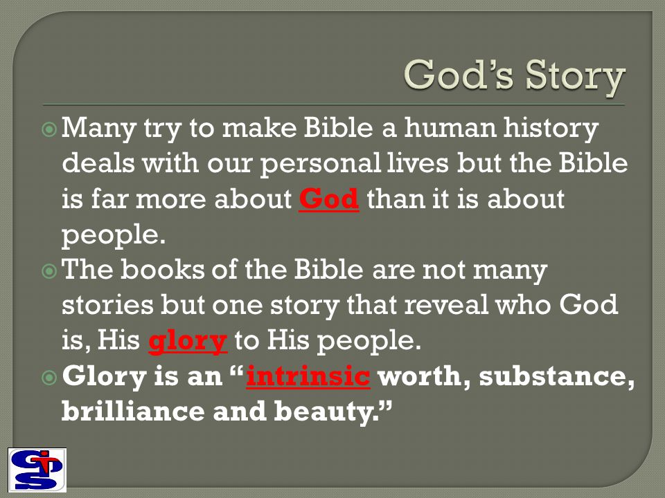 God's Story Many try to make Bible a human history deals with our personal lives but the Bible is far more about God than it is about people.
