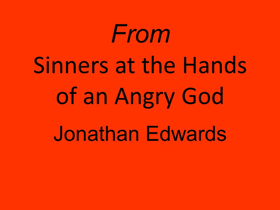 From Sinners at the Hands of an Angry God