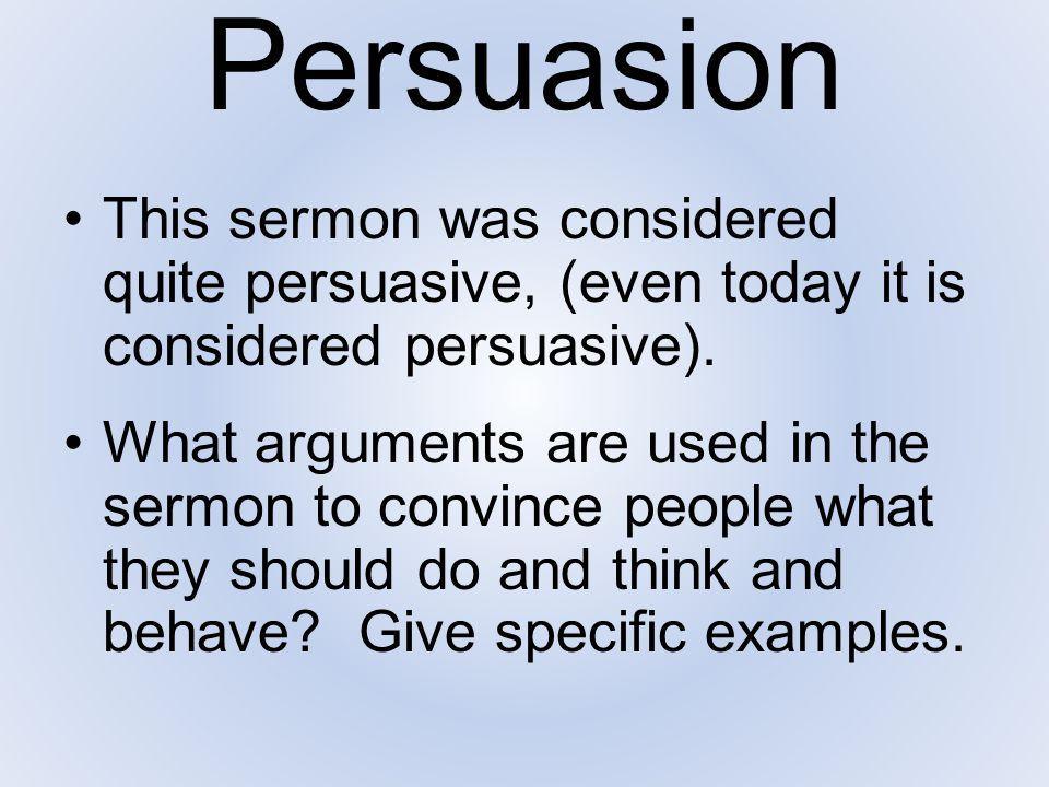 Persuasion This sermon was considered quite persuasive, (even today it is considered persuasive).