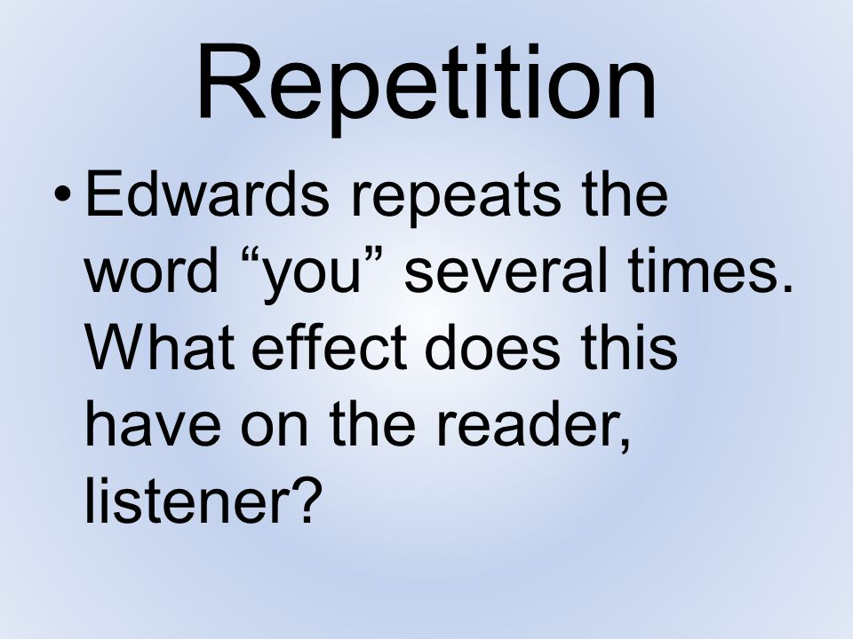 Repetition Edwards repeats the word you several times.