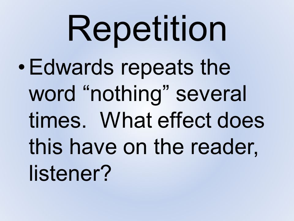 Repetition Edwards repeats the word nothing several times.
