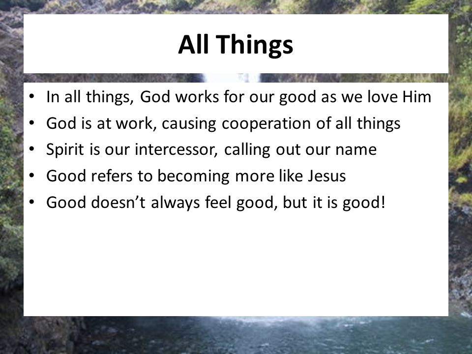 All Things In all things, God works for our good as we love Him