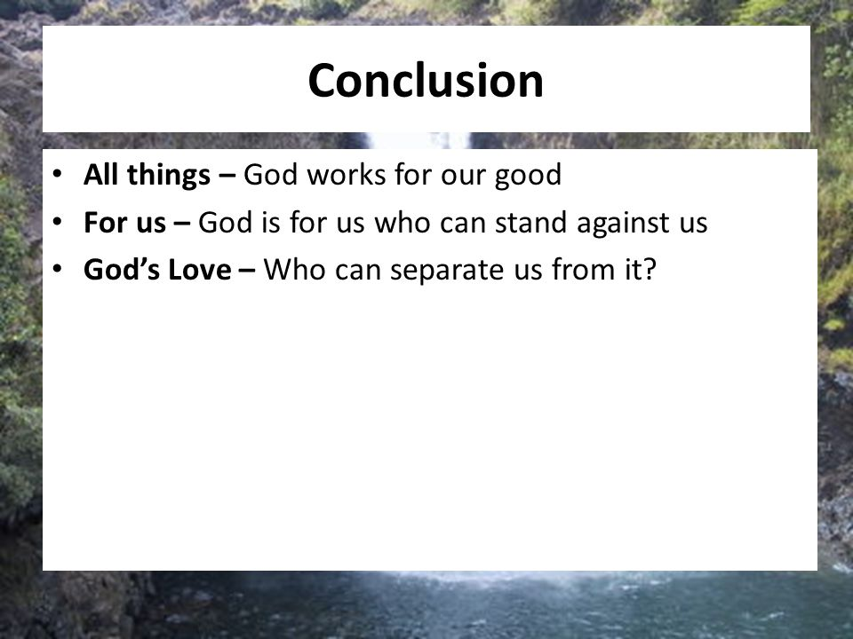 Conclusion All things – God works for our good