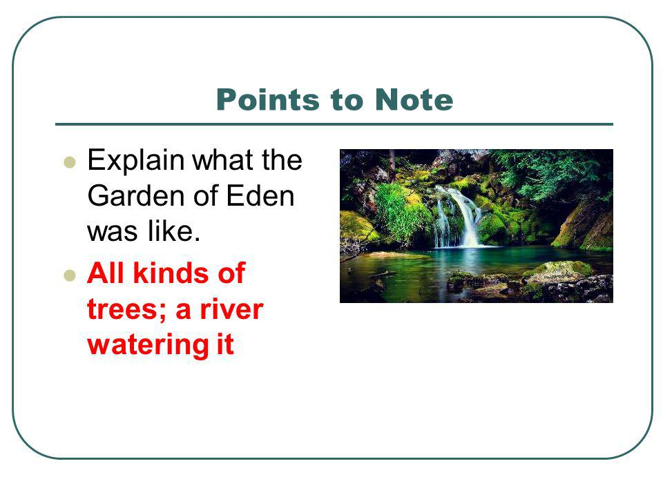 Points to Note Explain what the Garden of Eden was like.