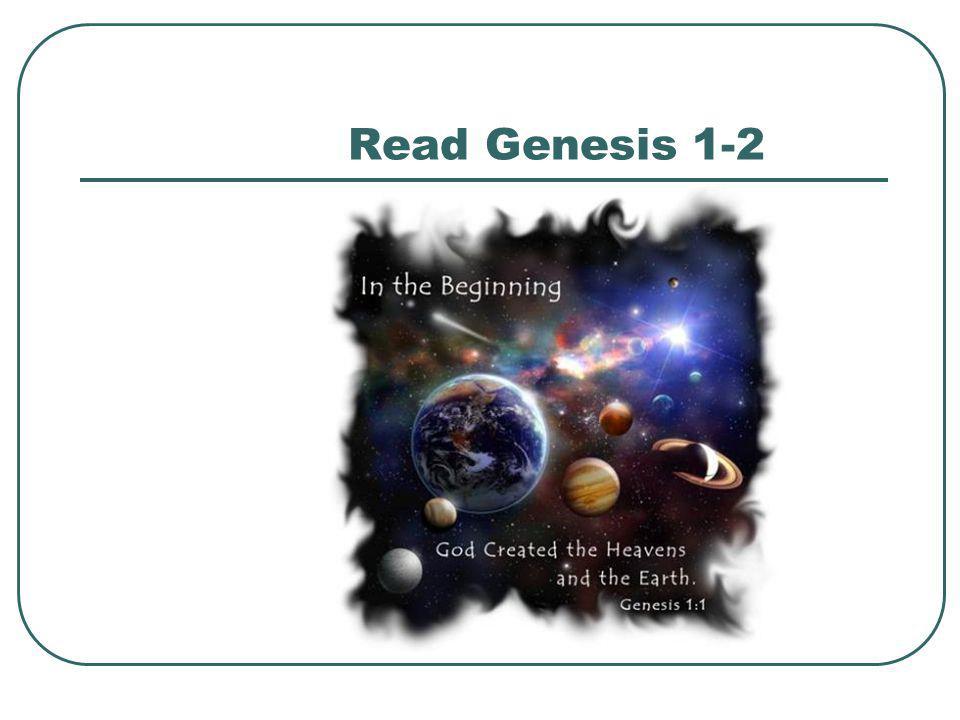 Read Genesis 1-2