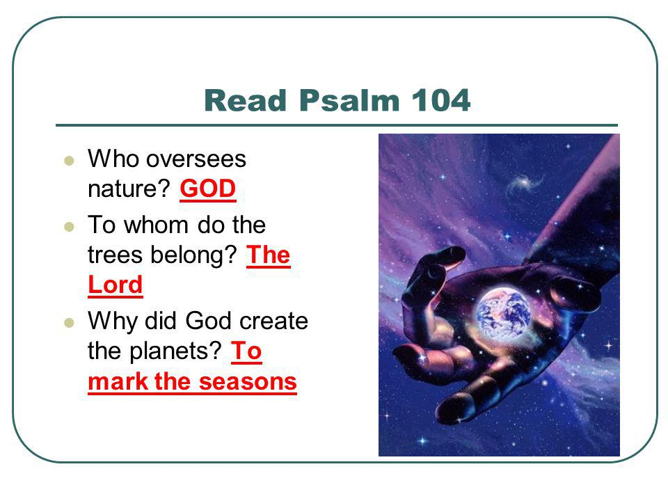 Read Psalm 104 Who oversees nature GOD