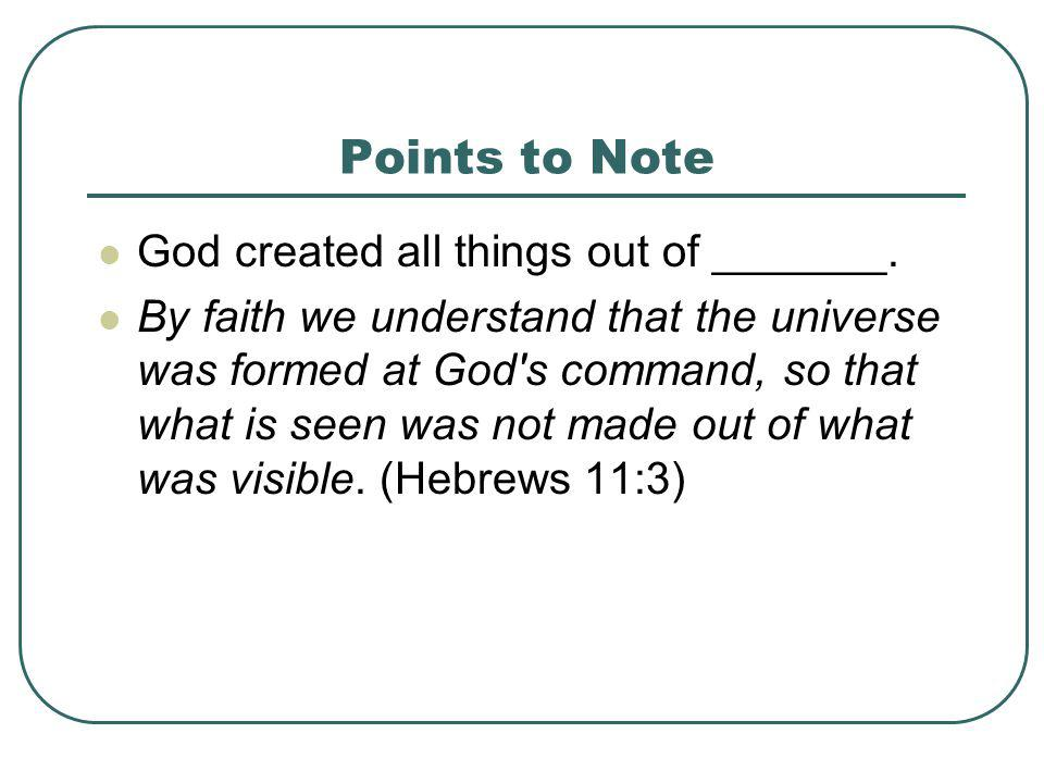 Points to Note God created all things out of _______.