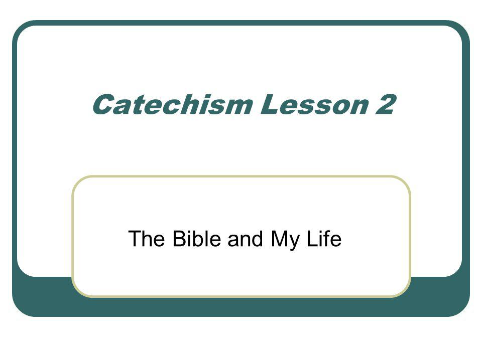 Catechism Lesson 2 The Bible and My Life
