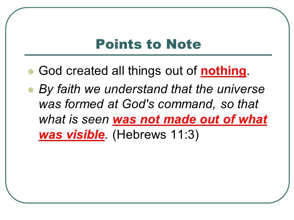 Points to Note God created all things out of nothing.