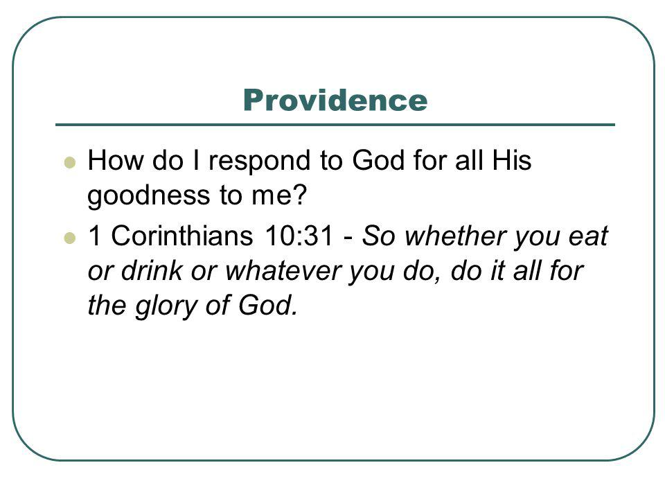 Providence How do I respond to God for all His goodness to me