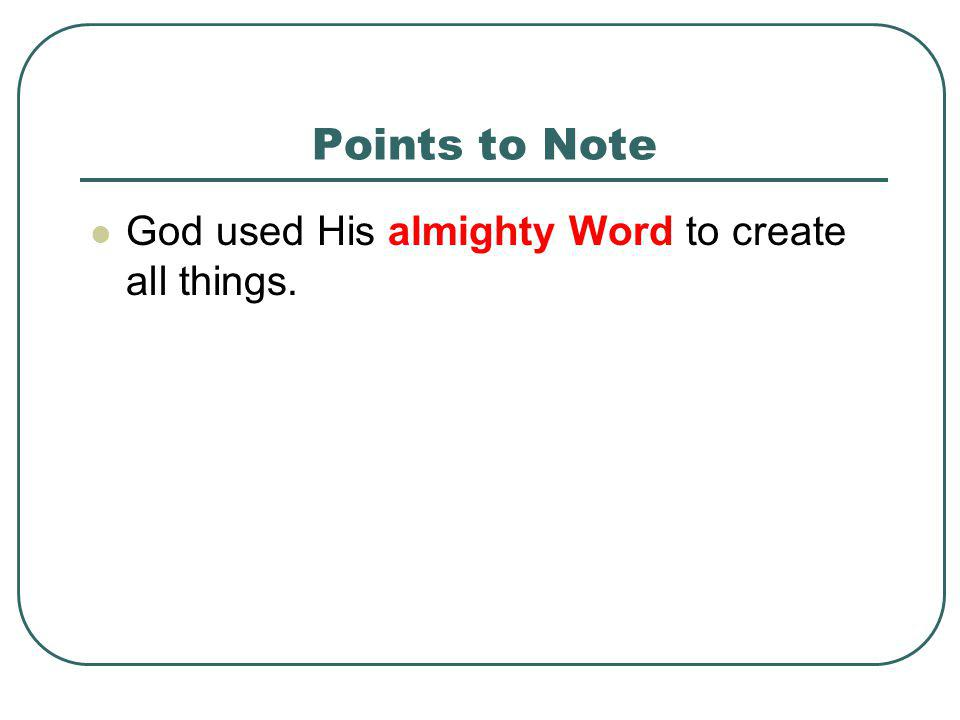 Points to Note God used His almighty Word to create all things.