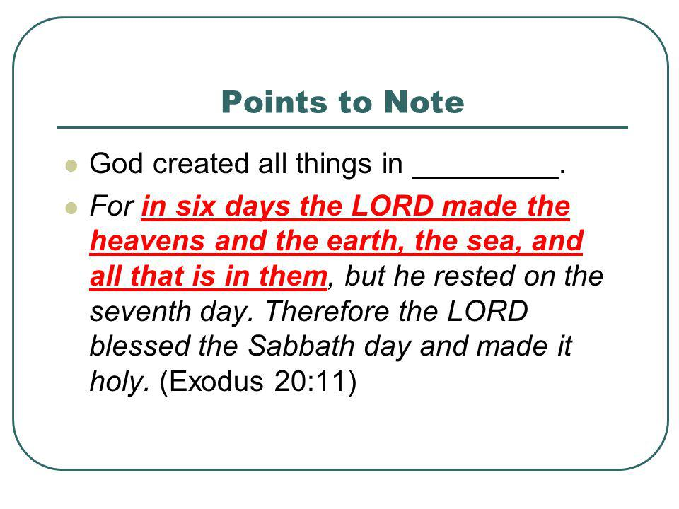 Points to Note God created all things in _________.