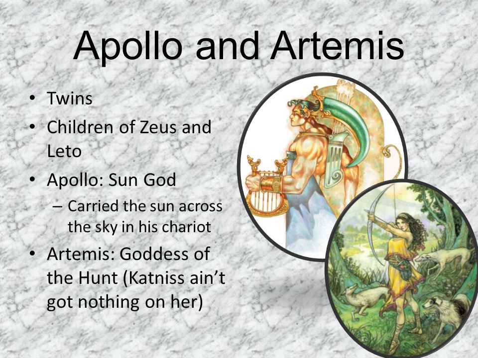 Apollo and Artemis Twins Children of Zeus and Leto Apollo: Sun God