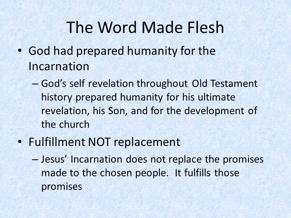 The Word Made Flesh God had prepared humanity for the Incarnation