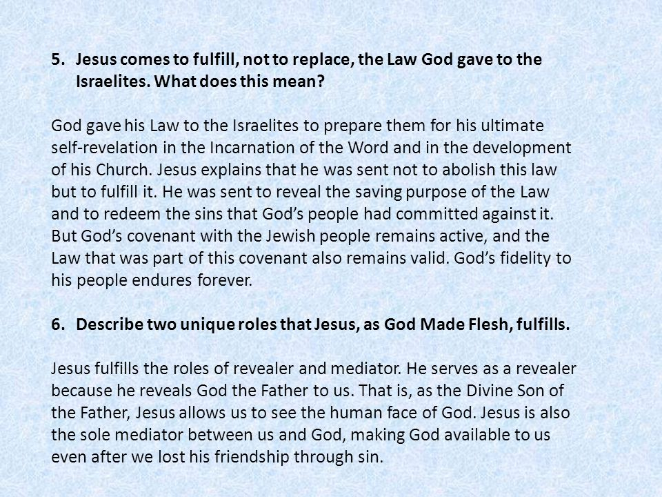 Jesus comes to fulfill, not to replace, the Law God gave to the Israelites. What does this mean
