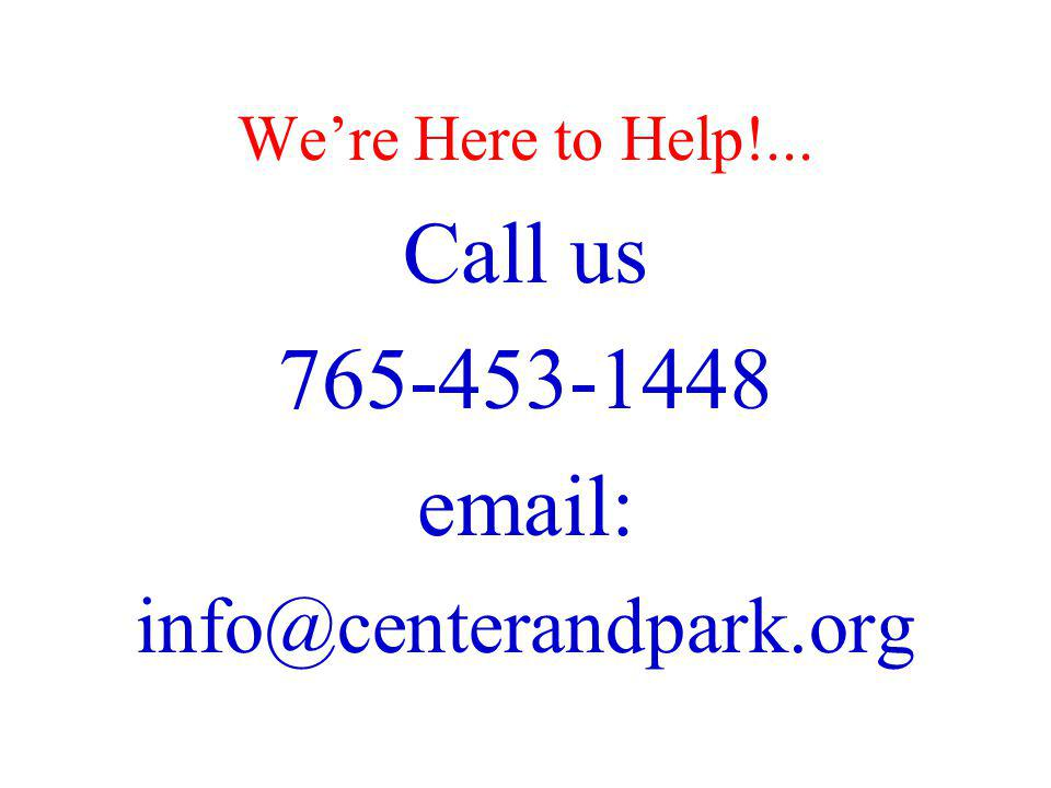 We're Here to Help!... Call us 765-453-1448 email: info@centerandpark.org