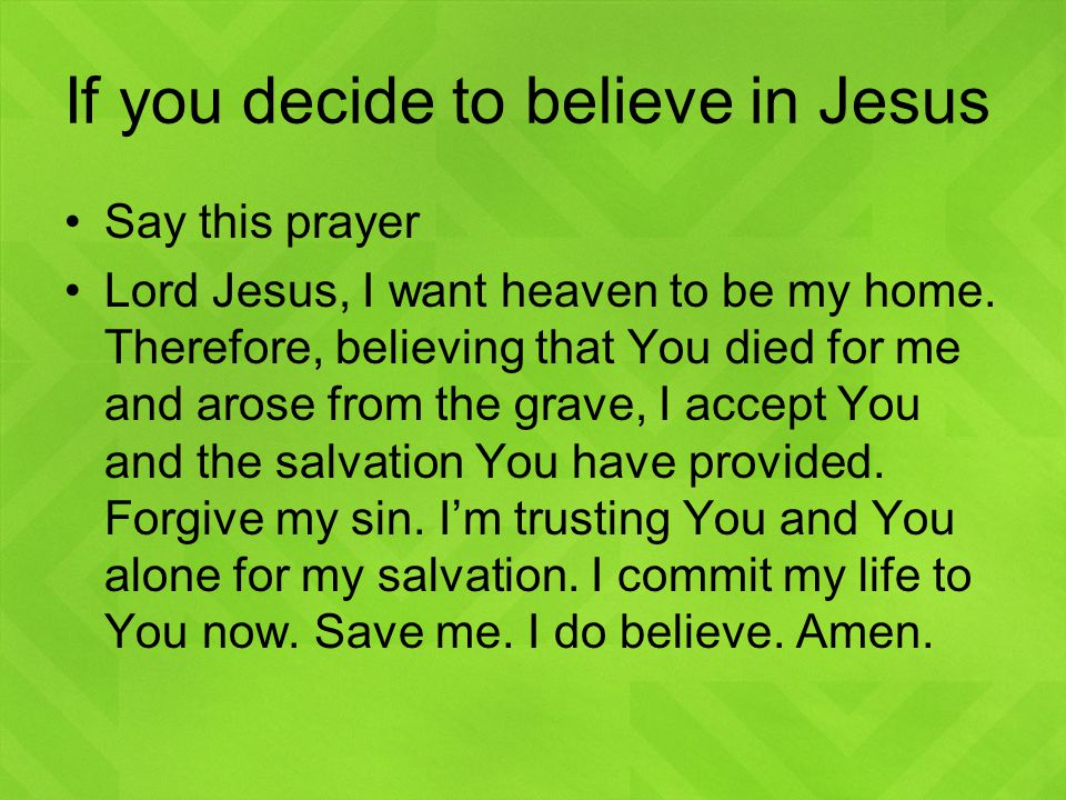 If you decide to believe in Jesus