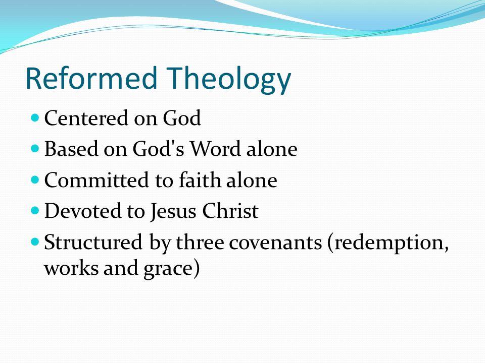 Reformed Theology Centered on God Based on God s Word alone