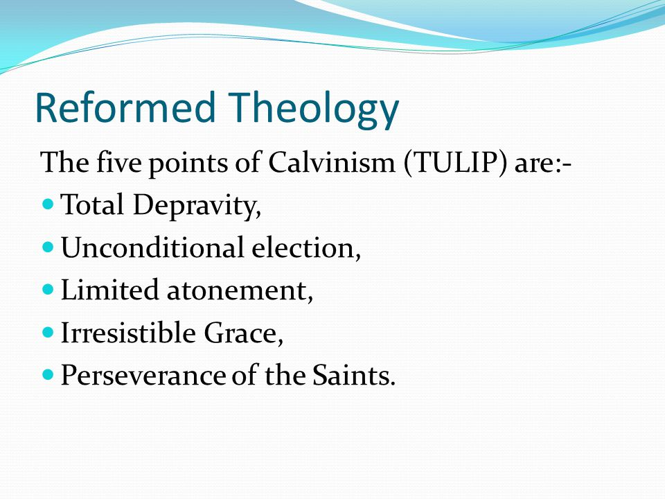Reformed Theology The five points of Calvinism (TULIP) are:-