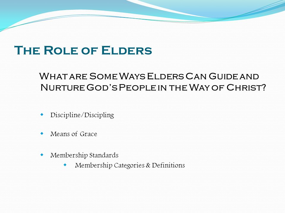 The Role of Elders What are Some Ways Elders Can Guide and Nurture God's People in the Way of Christ