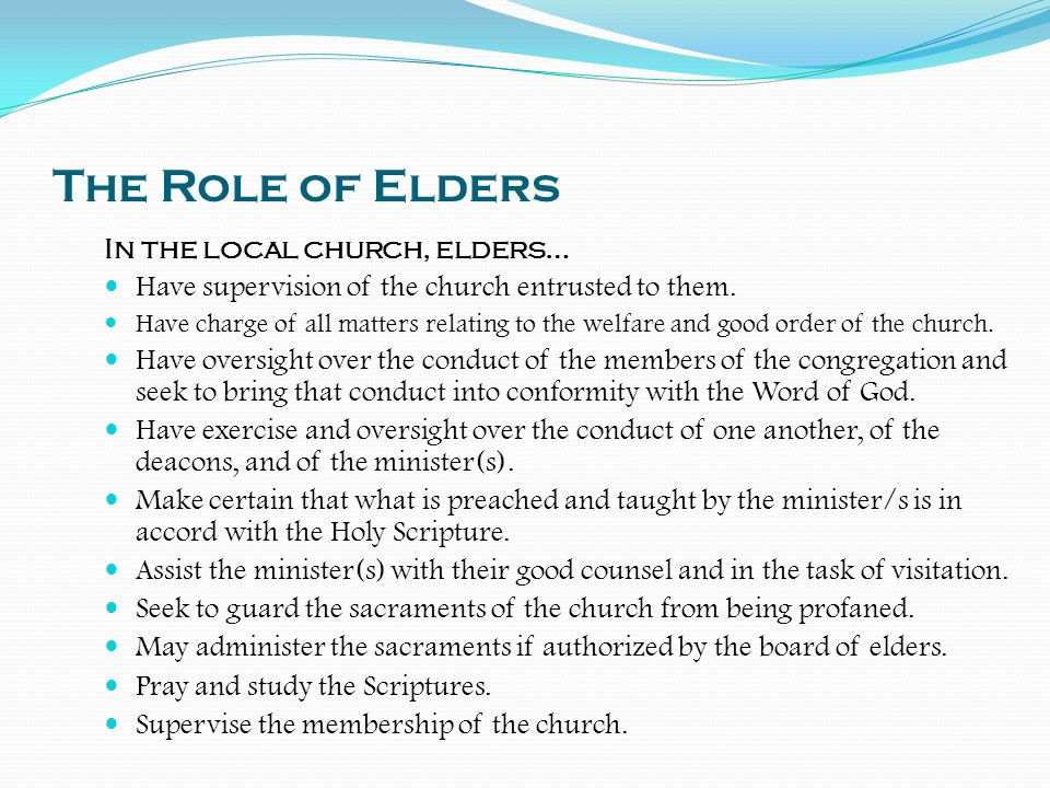 The Role of Elders In the local church, elders…