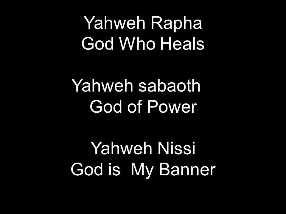 Yahweh Rapha God Who Heals Yahweh sabaoth