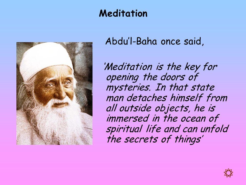 Meditation Abdu'l-Baha once said,