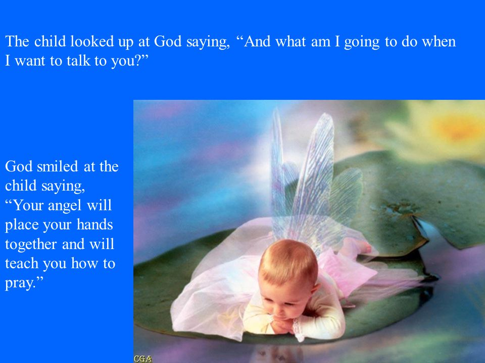 The child looked up at God saying, And what am I going to do when I want to talk to you