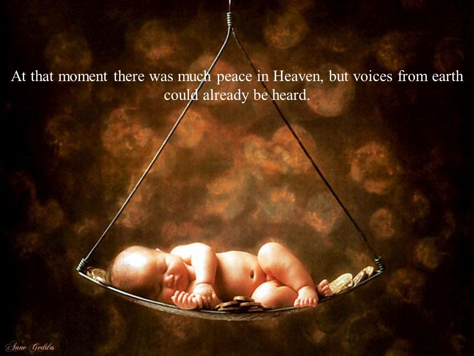At that moment there was much peace in Heaven, but voices from earth could already be heard.