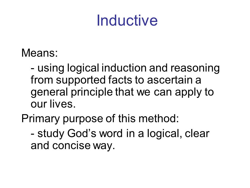 Inductive Means: - using logical induction and reasoning from supported facts to ascertain a general principle that we can apply to our lives.