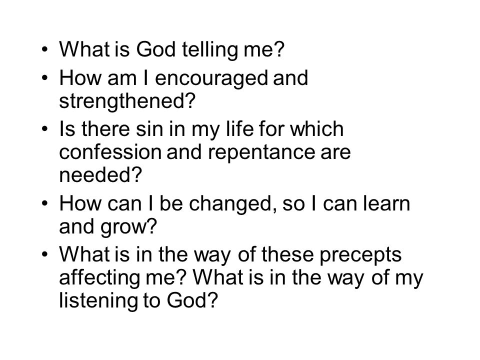 What is God telling me How am I encouraged and strengthened Is there sin in my life for which confession and repentance are needed