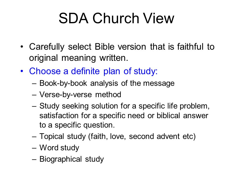 SDA Church View Carefully select Bible version that is faithful to original meaning written. Choose a definite plan of study: